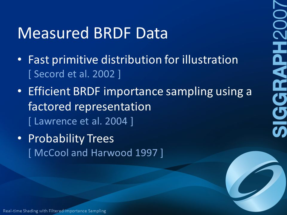 Measured BRDF Data Fast primitive distribution for illustration [ Secord et al. 2002 ]